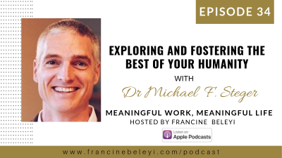 Dr Michael F Steger MWML podcast With Francine Beleyi web