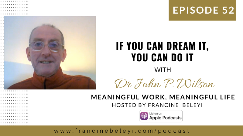 Dr John P Wilson and Francine Beleyi MWML podcast - Dream it do it