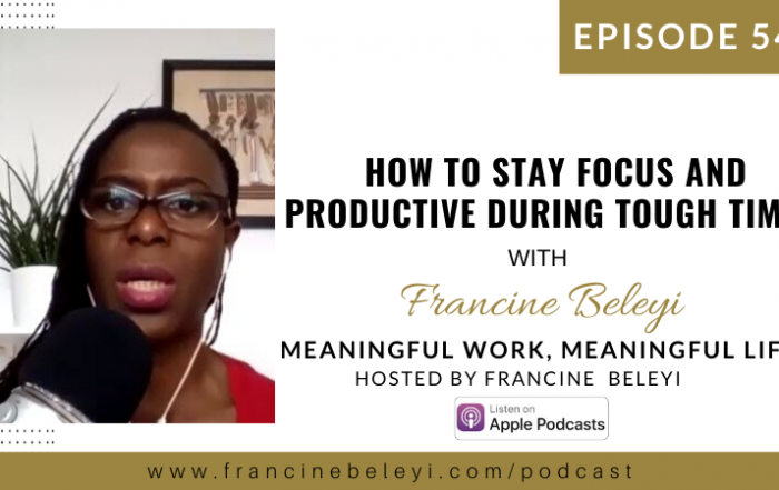 Francine Beleyi How to Stay Focus and Productive During Tough Times MWML podcast web