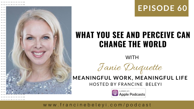 MWML podcast What You See and Perceive Can Change the World with Janie Duquette - Janie Duquette