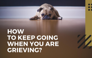 How to Keep Going When You Are Grieving